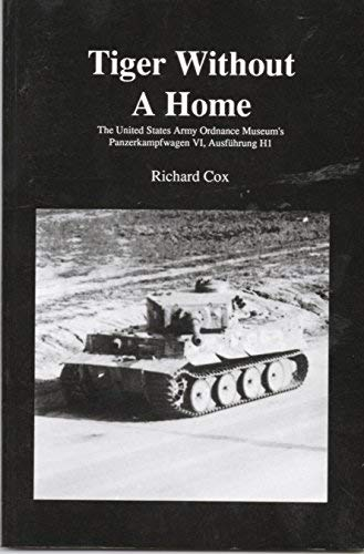 9780964435919: Tiger without a home: The United States Army Ordnance Museum's Panzerkampfwagen VI, Ausführung H1