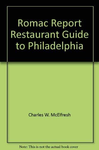 Romac Report Restaurant Guide to Philadelphia: McElfresh, Charles W.; Rosen, Lynne V.; McElfresh, ...
