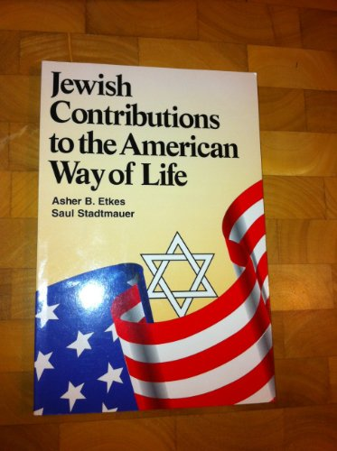 Jewish Contributions to the American Way of Life.: Etkes, Asher B. and Stadtmauer, Saul.
