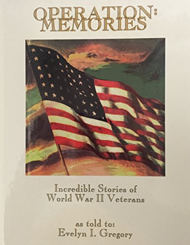 Operation: Memories, Incredible Stories of World War II Veterans: Gregory, Evelyn I.