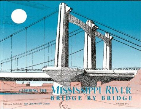 Climbing the Mississippi River Bridge by Bridge {VOLUME II} All the Minnesota Bridges Across the ...