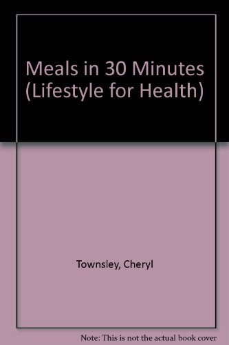9780964456600: Meals in 30 Minutes (Lifestyle for Health)