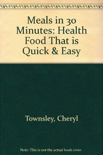 9780964456624: Meals in 30 Minutes: Health Food That is Quick & Easy