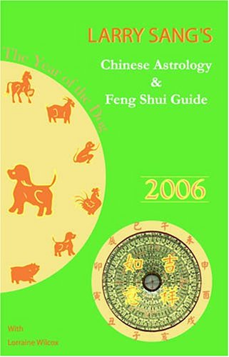 Larry Sang's Chinese Astrology & Feng Shui Guide 2006: The Year of the Dog: Larry Sang