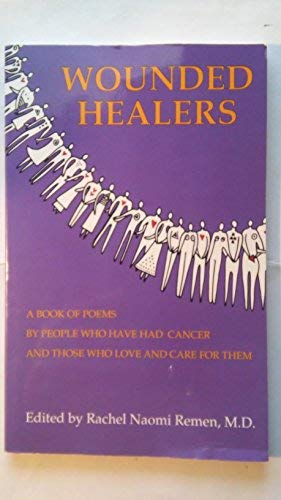 Wounded Healers: A Book of Poems by People Who Have Had Cancer and Those Who Love and Care For Them