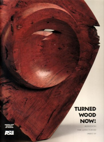 9780964464643: Turned Wood Now : Redefining, The Lathe-Turned, Object IV