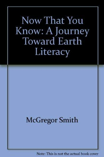 9780964465978: Now That You Know: A Journey Toward Earth Literacy