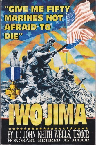 9780964467507: Give Me Fifty Marines Not Afraid to Die: Iwo Jima