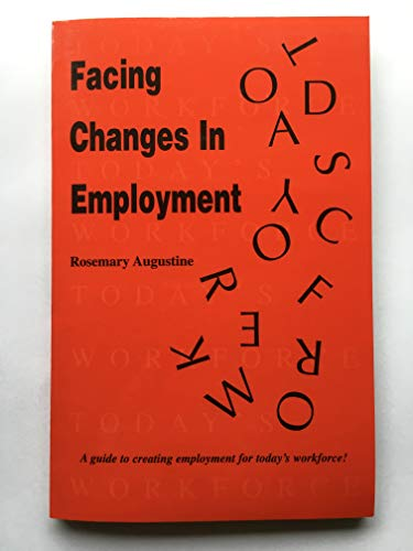 Facing Changes in Employment: A Guide to Creating Employment for Today's Workforce: Augustine,...