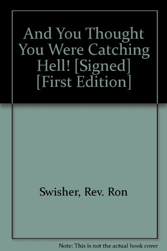 And You Thought You Were Catching Hell! [Signed] [First Edition]: Swisher, Rev. Ron