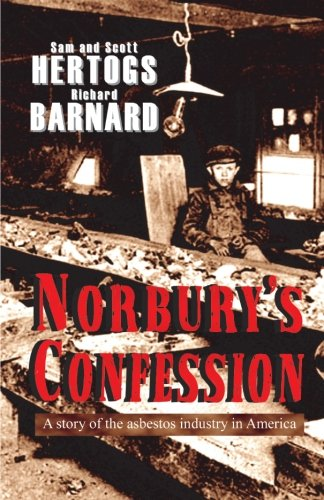 Norbury's Confession: A Story of the Asbestos Industry in America - An Original Novel By Scott...
