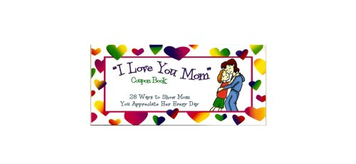 "The ""I Love You Mom"" Coupon Book: 28 Ways to Show Mom You Appreciate Her Every Day (Give ..."