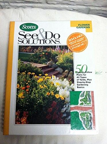 Flower gardens (Scotts see & do solutions): THE SCOTTS CO.