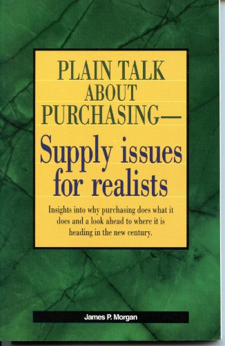 Plain Talk About Purchasing, Supply Issues for Realists: James P. Morgan