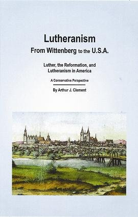 9780964479999: Lutheranism: From Wittenberg to the USA