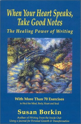 9780964489714: When Your Heart Speaks, Take Good Notes: The Healing Power of Writing