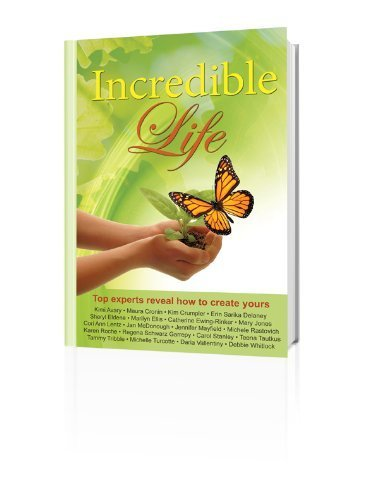 Incredible Life: Top Experts Reveal How to: Erin Sarika Delaney