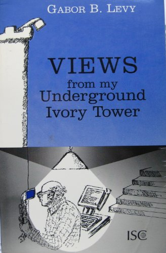 9780964491106: Views from my underground ivory tower: A collection of 60 essays on science and society