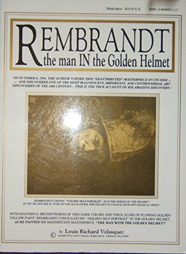 9780964492110: Rembrandt: The man in the golden helmet : the true and original account of the most magnificent, important, and controversial, art discovery of the 20th century