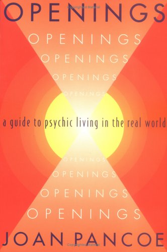 9780964493605: Openings: A Guide to Psychic Living in the Real World