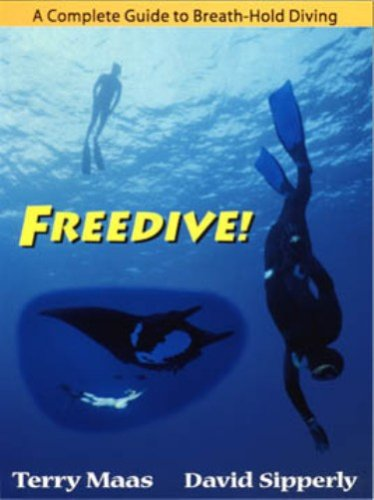 Freedive A Complete Guide To Breath Hold Di: Terry Maas