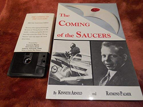 The Coming of the Saucers: Arnold, Kenneth & Palmer, Ray