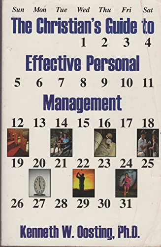 The Christian's guide to effective personal management: Kenneth W Oosting