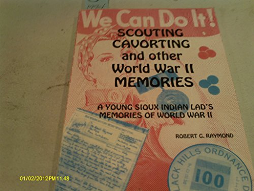 Scouting, cavorting & other World War II memories: A young Sioux Indian lad's memories of ...
