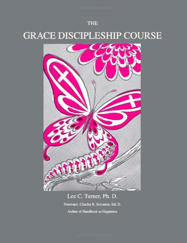 The Grace Discipleship Course: Turner Lee C.