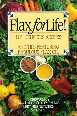 9780964507524: Flax for Life!: 101 Delicious Recipes and Tips Featuring Fabulous Flax Oil