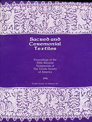 9780964510616: Sacred and Ceremonial Textiles Proceedings of the Fifth Biennial Symposium of The Textile Society of America 1996