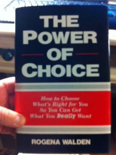 9780964513808: The power of choice: How to choose what's right for you so you can get what you really want