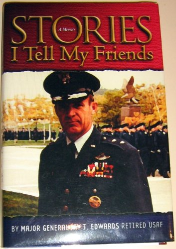 Stories I Tell My Friends, A Memoir: Edwards (Retired USAF),