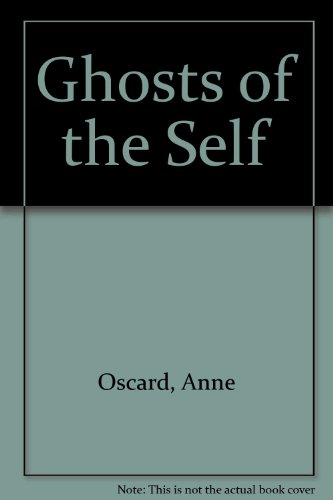 Ghosts of the Self: Anne Oscard