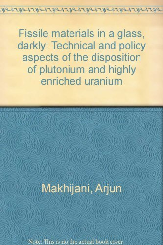 9780964516809: Fissile materials in a glass, darkly: Technical and policy aspects of the disposition of plutonium and highly enriched uranium
