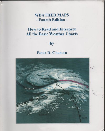 Weather Maps: How to Read and Interpret: Peter R. Chaston