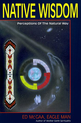 Native Wisdom. Perceptions of the Natural Way: McGaa, Ed, Eagle Man. Signed Copy