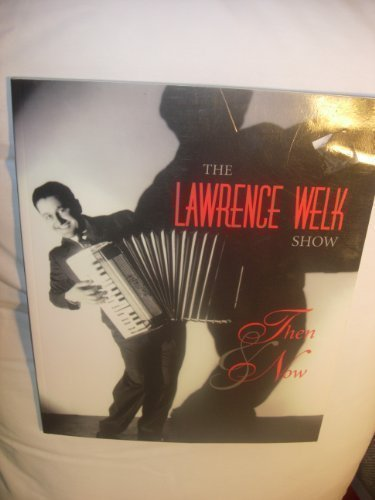 9780964518605: The Lawrence Welk Show, Then & Now