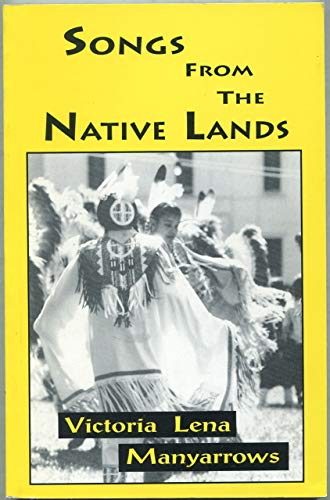 Songs from the native lands :; poetry /: Manyarrows, Victoria Lena