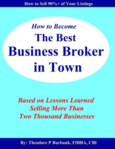 9780964523760: How to Become the Best Business Broker in Town: Based on Lessons Learned Selling More Than Two Thousand Businesses