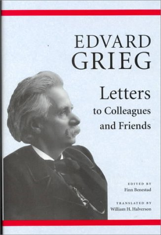 Edvard Grieg Letters to Colleagues and Friends: Benestad, Finn (editor)