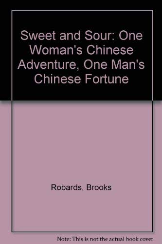 Sweet and Sour: One Woman's Chinese Adventure, One Man's Chinese Fortune