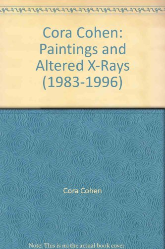 Cora Cohen: Paintings and Altered X-Rays (1983-1996)