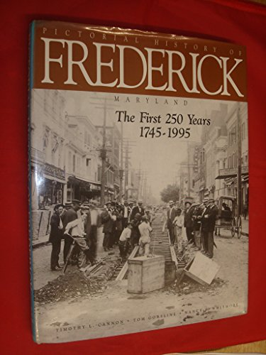 Pictorial History Of Frederick Maryland.The First 250: Timothy L. Cannon