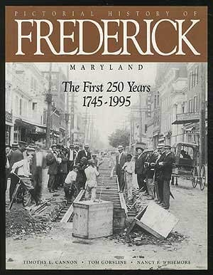 Pictorial history of Frederick, Maryland: The first: Timothy L Cannon,