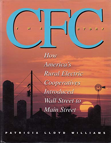 9780964530201: The CFC story: How America's rural electric cooperatives introduced Wall Street to Main Street