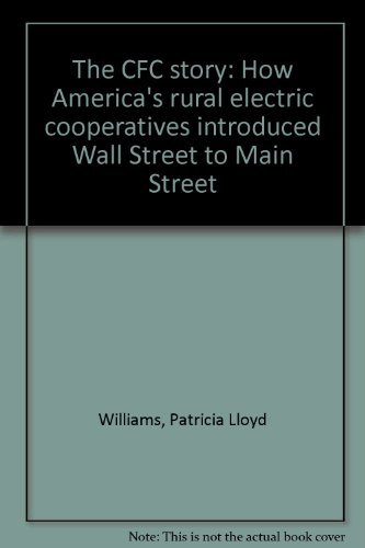 9780964530218: The CFC story: How America's rural electric cooperatives introduced Wall Street to Main Street