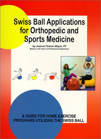 Swiss Ball Applications for Orthopedic and Sports: Posner-Mayer, Joanne
