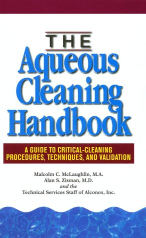 The Aqueous Cleaning Handbook: A Guide to: McLaughlin, Malcolm C.,