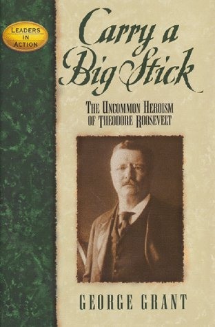 9780964539662: Carry a Big Stick: The Uncommon Heroism Of Theodore Roosevelt